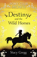 Destiny and the Wild Horses (Pony Club Secrets, Book 3) Paperback  by Stacy Gregg