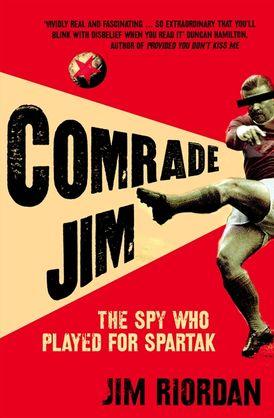 Comrade Jim: The Spy Who Played for Spartak