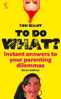 you-want-to-do-what-instant-answers-to-your-parenting-dilemmas