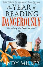 The Year of Reading Dangerously: How Fifty Great Books Saved My Life - Andy Miller
