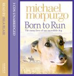 Born to Run CD-Audio UBR by Michael Morpurgo