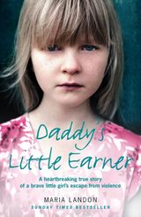 Daddy's Little Earner: A heartbreaking true story of a brave little girl's escape from violence