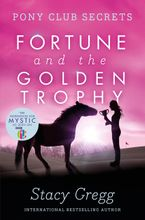 Pony Club Secrets: Fortune and the Golden Trophy - Stacy Gregg