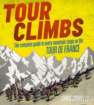 Tour Climbs: The complete guide to every mountain stage on the Tour de France book image