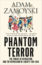 Phantom Terror: The Threat of Revolution and the Repression of Liberty 1789-1848 Paperback  by Adam Zamoyski