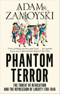 phantom-terror-the-threat-of-revolution-and-the-repression-of-liberty-1789-1848