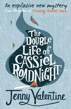 The Double Life of Cassiel Roadnight Paperback  by Jenny Valentine