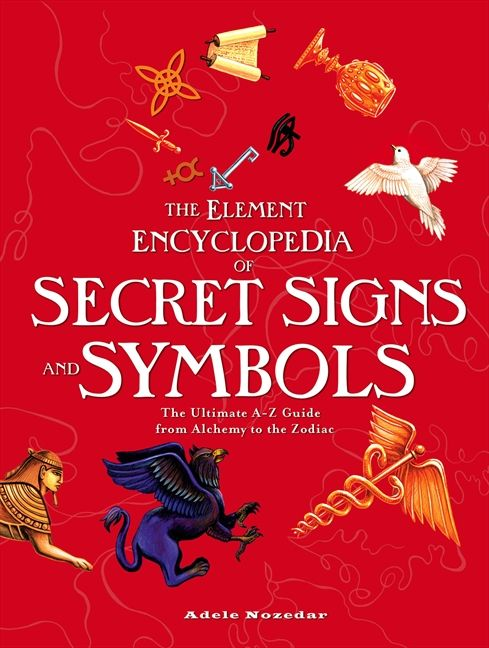 The Element Encyclopedia Of Secret Signs And Symbols The Ultimate A