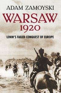 warsaw-1920-lenins-failed-conquest-of-europe