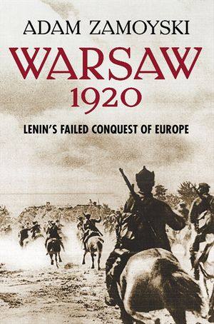 Warsaw 1920: Lenin's Failed Conquest of Europe book image