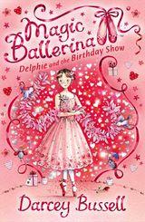 Delphie and the Birthday Show (Magic Ballerina, Book 6)