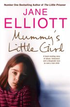 Mummy's Little Girl: A heart-rending story of abuse, innocence and the desperate race to save a lost child
