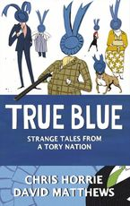 True Blue: Strange Tales from a Tory Nation Paperback  by Chris Horrie