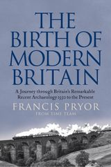 The Birth of Modern Britain: A Journey Through Britain's Remarkable Recent Archaeology
