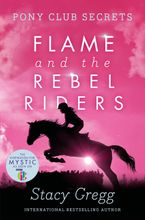 Flame and the Rebel Riders (Pony Club Secrets, Book 9) Paperback  by Stacy Gregg