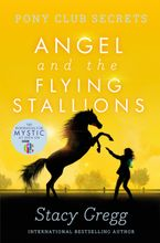 Angel and the Flying Stallions (Pony Club Secrets, Book 10) Paperback  by Stacy Gregg