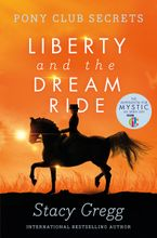 Liberty and the Dream Ride (Pony Club Secrets, Book 11) Paperback  by Stacy Gregg