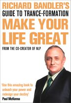Richard Bandler's Guide To Trance-formation: Make Your Life Great - Richard Bandler