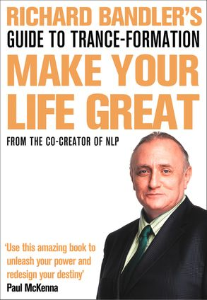 Cover image - Richard Bandler's Guide To Trance-formation: Make Your Life Great