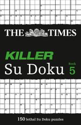 The Times Killer Su Doku 5: 150 lethal Su Doku puzzles