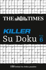 The Times Killer Su Doku 6: 150 lethal Su Doku puzzles