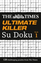 The Times Ultimate Killer Su Doku: 120 of the deadliest Su Doku puzzles