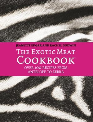 The Exotic Meat Cookbook: From Antelope to Zebra book image