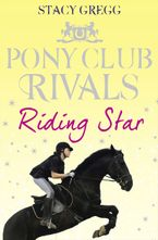 Riding Star (Pony Club Rivals, Book 3) Paperback  by Stacy Gregg