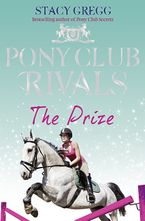 The Prize (Pony Club Rivals, Book 4) Paperback  by Stacy Gregg