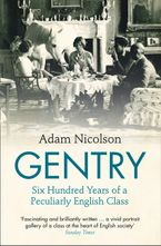 Gentry: Six Hundred Years of a Peculiarly English Class Paperback  by Adam Nicolson