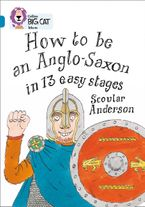 How to be an Anglo Saxon: Band 13/Topaz (Collins Big Cat) Paperback  by Scoular Anderson
