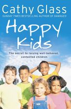 Happy Kids: The Secrets to Raising Well-Behaved, Contented Children Paperback  by Cathy Glass