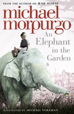 An Elephant in the Garden Paperback  by Michael Morpurgo