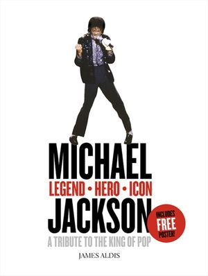 Michael Jackson – Legend, Hero, Icon: A Tribute to the King of Pop book image