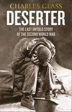 Deserter: The Last Untold Story of the Second World War - Charles Glass