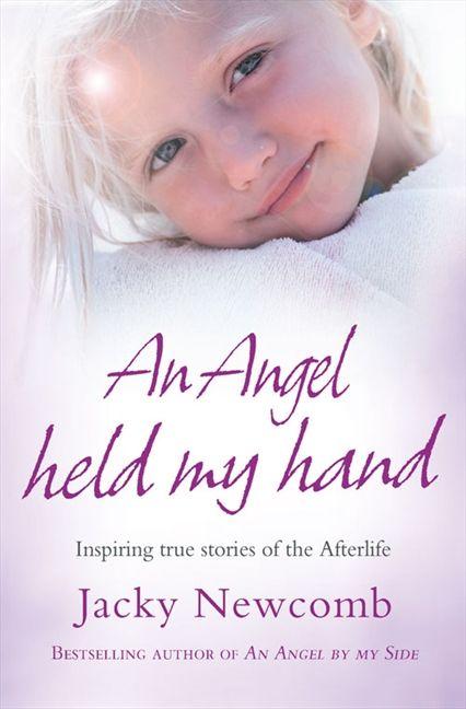 An Angel Held My Hand: Inspiring True Stories of the