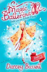 Jade and the Silver Flute (Magic Ballerina, Book 21)