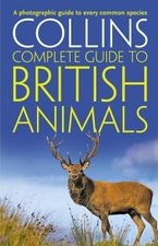 Collins Complete British Animals: A photographic guide to every common species (Collins Complete Guide) Paperback  by Paul Sterry