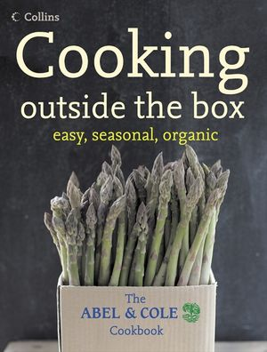 Cooking Outside the Box: The Abel and Cole Seasonal, Organic Cookbook book image