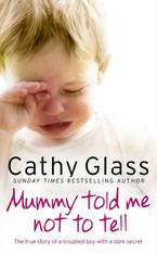 Mummy Told Me Not to Tell: The true story of a troubled boy with a dark secret Paperback  by Cathy Glass