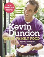 Great Family Food: More than 120 recipes for delicious home-cooked food (Revised Edition) - Kevin Dundon