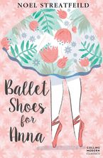 Ballet Shoes for Anna (Collins Modern Classics) Paperback  by Noel Streatfeild