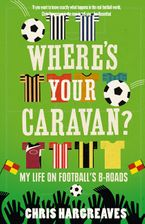 Where's Your Caravan?: My Life on Football's B-Roads Paperback  by Chris Hargreaves