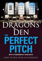 Dragons' Den: The Perfect Pitch: How to Win Over an Audience -
