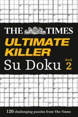 The Times Ultimate Killer Su Doku Book 2: 120 of the deadliest Su Doku puzzles