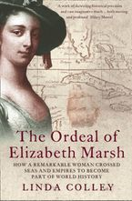 The Ordeal of Elizabeth Marsh: How a Remarkable Woman Crossed Seas and Empires to Become Part of World History (Text Only) - Linda Colley