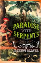 Paradise With Serpents: Travels in the Lost World of Paraguay (Text Only) eBook  by Robert Carver