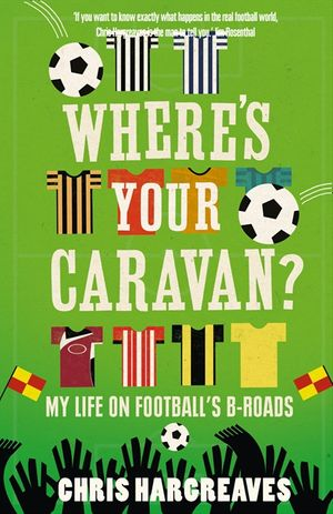 Where's Your Caravan?: My Life on Football's B-Roads book image