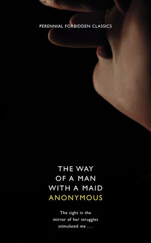 The Way of a Man with a Maid (Harper Perennial Forbidden Classics) book image