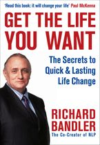 Get the Life You Want - Richard Bandler
